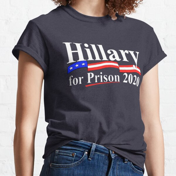 Hillary for prison 2020 Classic T-Shirt