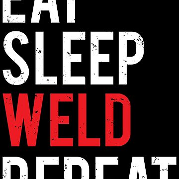 Eat Sleep Weld Repeat Funny Welder T-shirt by zcecmza