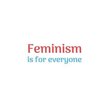 Feminism is for everyone   by IdeasForArtists