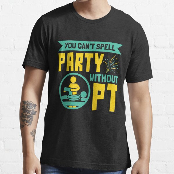Physical Therapist You Can't Spell Party Without PT Essential T-Shirt