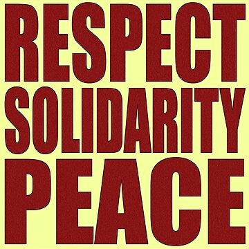 RESPECT SOLIDARITY PEACE by Paparaw