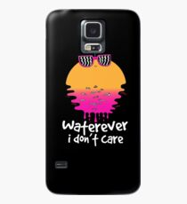 Waterever I don't care Case/Skin for Samsung Galaxy