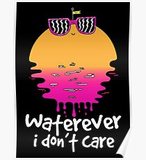 Waterever I don't care Poster
