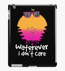 Waterever I don't care iPad Case/Skin