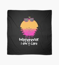 Waterever I don't care Scarf