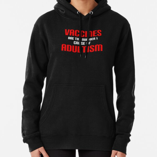 Vaccines are the No 1 Cause of Adultism Pullover Hoodie