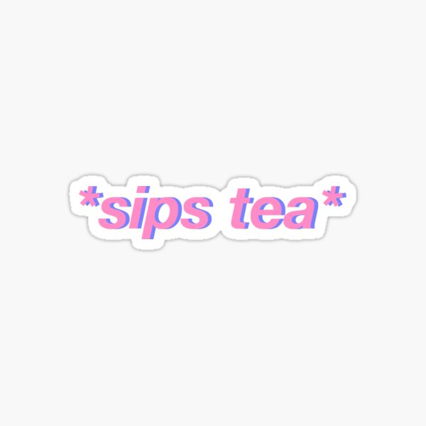 *sips tea* Sticker