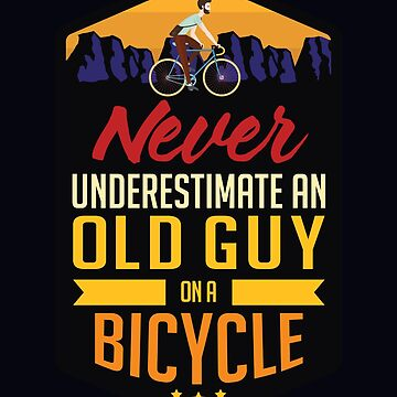 Funny Gag Cyclist Old Guy on a Bicycle Cycling Joke T shirt by drlayson