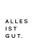 Alles ist Gut | Typography Minimalist Version by Menega  Sabidussi