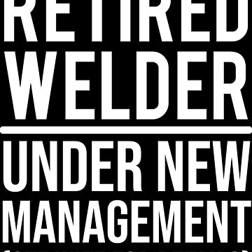 Retired Welder Under New Management Wife T-shirt by zcecmza