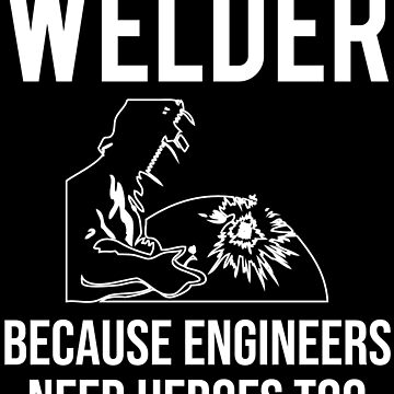 Funny Welder Engineers Heroes Welding T-shirt by zcecmza