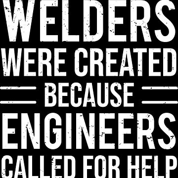 Funny Welders Engineers Joke Welding T-shirt by zcecmza