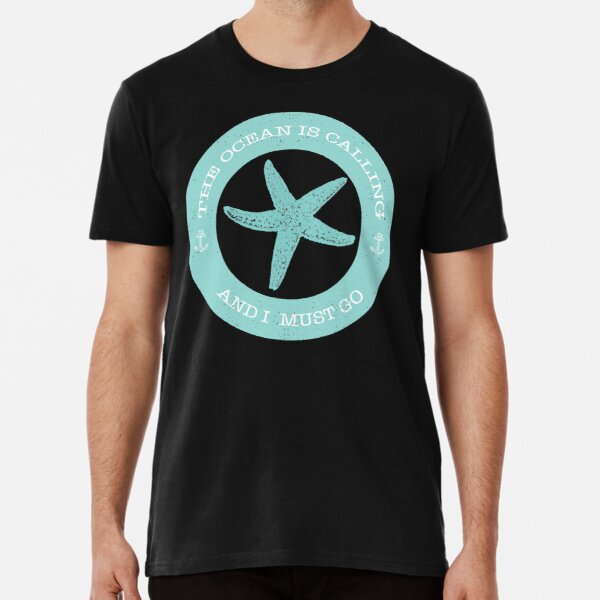 The Ocean is Calling and I Must Go, Starfish, Teal - Beach Lover Premium T-Shirt