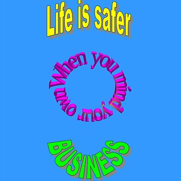 Life Is Safer When You Mind Your Own Business by robspencer