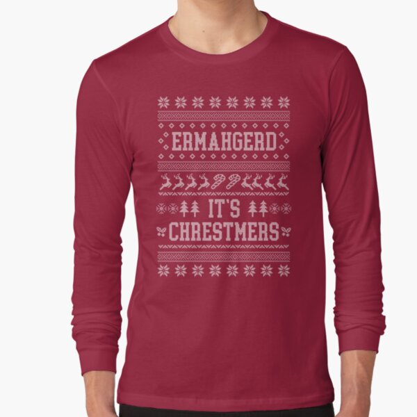 Ermahgerd, ugly christmas sweater, girl, ermahgerd stuff, funny meme ermahgerd, hilarious ermahgerd, irmagerd, oh my god, sarcastic ermahgerd Long Sleeve T-Shirt