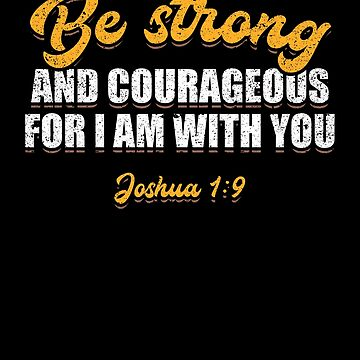 Be Strong And Courageous Christian God Bible Verse by kieranight