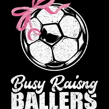 Busy Raising Ballers Soccer Sport Mom Mother Athlete by kieranight