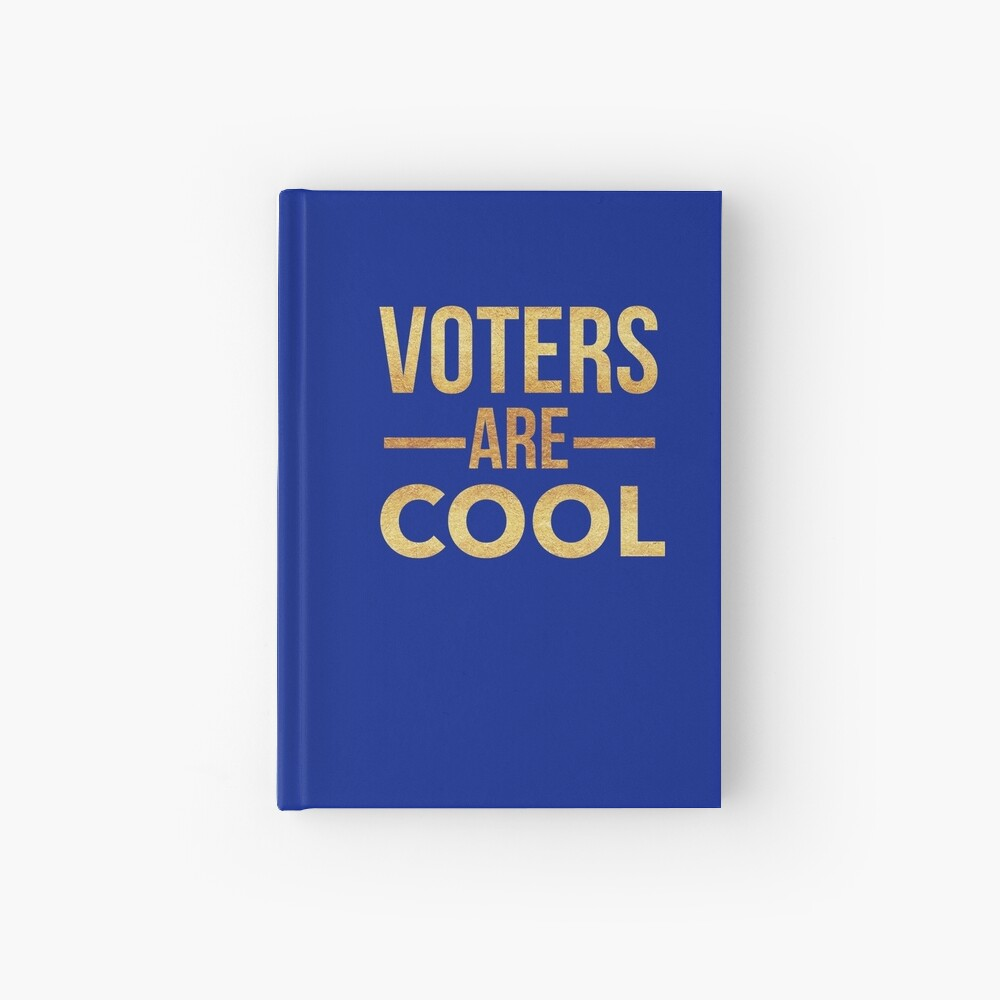 Election Voting Gifts - Voters Are Cool - Get out the Vote Hardcover Journal