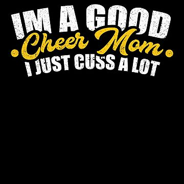 I'm A Good Cheer Mom Cuss A Lot Sport Mother Athlete by kieranight