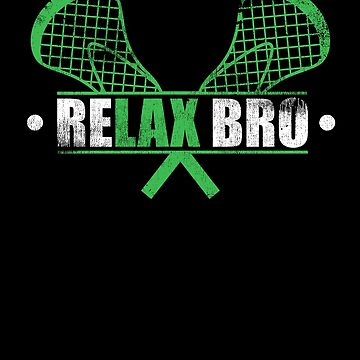 Relax Bro Lacrosse Lax Sport Coach Team Athlete by kieranight