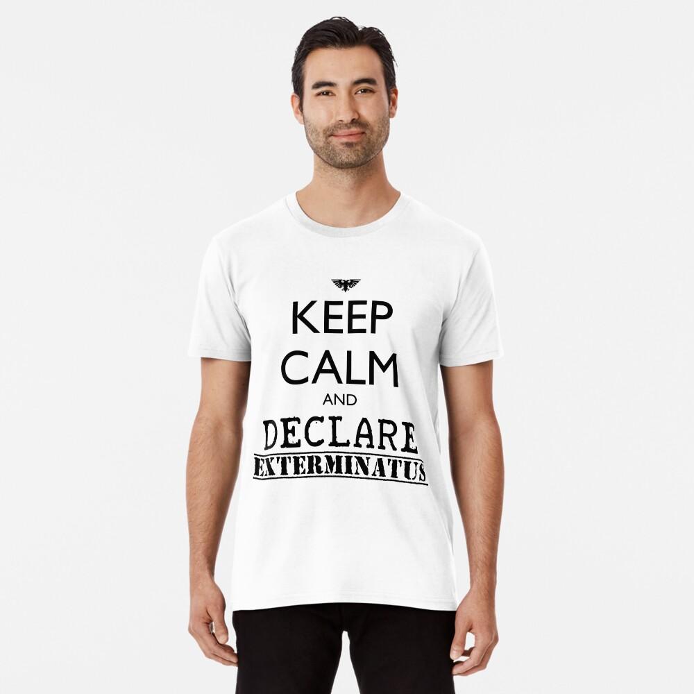 Keep calm and declare EXTERMINATUS - Warhammer 40K Imperial liturgy Premium T-Shirt