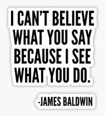 Ich kann nicht glauben, was Sie sagen, weil ich sehe, was Sie tun, Black History, James Baldwin Quote Sticker