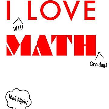 I Love Math Sarcastic Funny Humor Typography by IcArtsyOrigin8