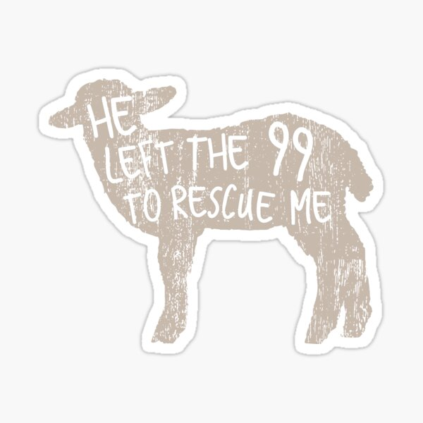 He Left The 99 To Rescue Me Sticker