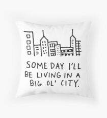 someday i'll be living in a big ol' city  Throw Pillow