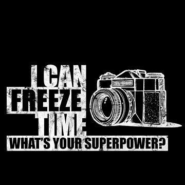 'I Can Freeze Time' Cool Camera Photographer Gift by leyogi