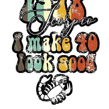 "Scorpio 40th Birthday Gift ""I Make 40 Look Good"" by focodesigns"