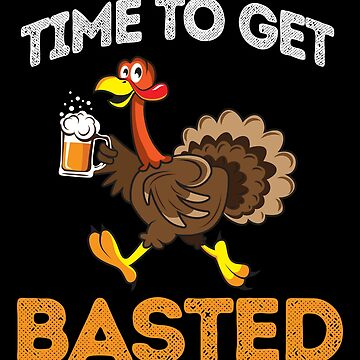 'Time To Get Basted' Funny Thanksgiving Basted Gift by leyogi