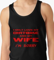 I Only Love My Dirtbike And My Wife I'm Sorry Husband Gifts Tank Top