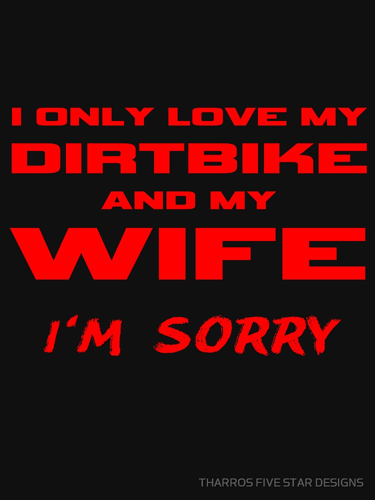 I Only Love My Dirtbike And My Wife I'm Sorry Husband Gifts by kalamiotis13