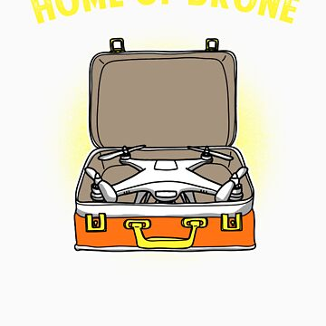 Home of drone gift by LikeAPig
