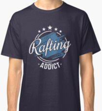 Rafting Addict T-Shirt - Cool Funny Nerdy Comic Graphic Whitewater Rafting Clothing Instructor Tour Team Humor Saying Sayings Shirt Tee Gift Gift Idea Classic T-Shirt