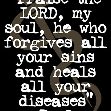 He who forgives all your sins and heals all your diseases | Healing Scripture by ctaylorscs