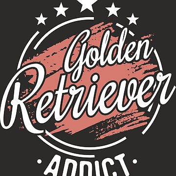 Golden Retriever Addict T-Shirt - Cool Funny Nerdy Comic Graphic Golden Retriever Mom Dad Owner Owner Breeder Humor Quote Sayings Shirt Gift Gift Idea by melia321