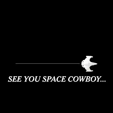 See You Space Cowboy  by pepperypete