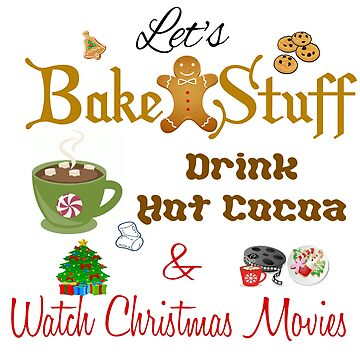 BAKE STUFF, DRINK COCOA, CHRISTMAS MOVIES by CalliopeSt