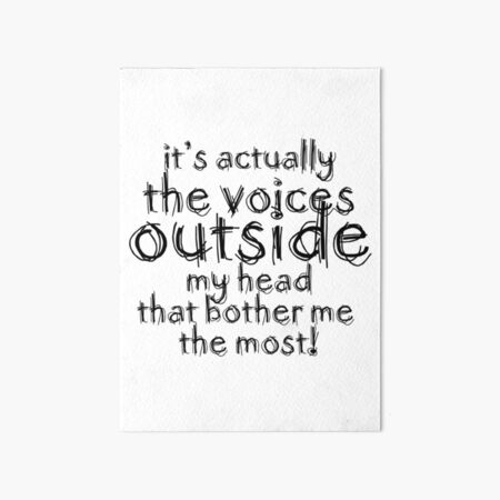 It's actually the voices OUTSIDE my head | Typography White Version Art Board Print