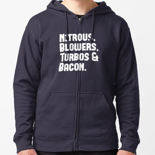 Nitrous, Blowers, Turbos & Bacon Zipped Hoodie