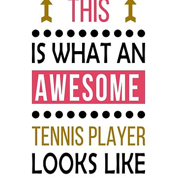 Tennis Player Awesome Looks Birthday Christmas Funny  by smily-tees
