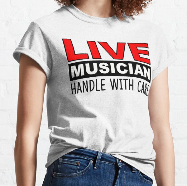 LIVE MUSICIAN HANDLE WITH CARE Classic T-Shirt