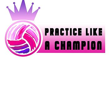 Volleyball Is The Best - Practice Like A Champion by shirt-world