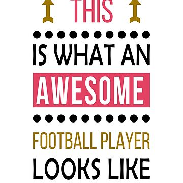 Football Player Awesome Looks Birthday Christmas Funny  by smily-tees