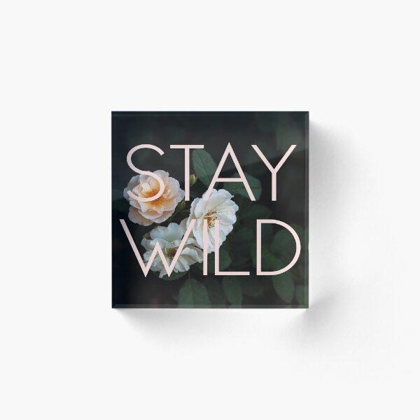 Stay Wild (Rose) Acrylic Block