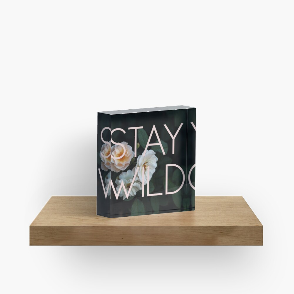 Stay Wild (Rose) Acrylic Block