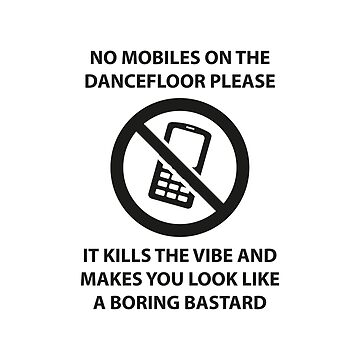 No mobile phones allowed on the dancefloor by hypnotzd