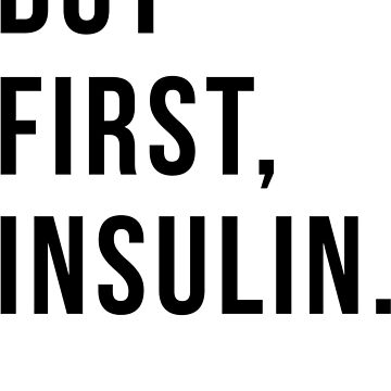 But First Insulin - Diabetes Awareness by maico